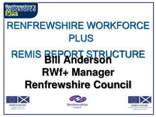 RENFREWSHIRE WORKFORCE PLUS REMIS REPORT STRUCTURE