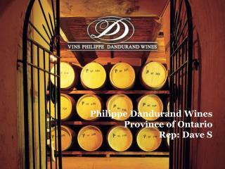 Philippe Dandurand Wines Province of Ontario Rep: Dave S