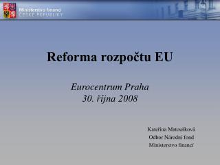 Reforma rozpočtu EU Eurocentrum Praha 30. října 2008