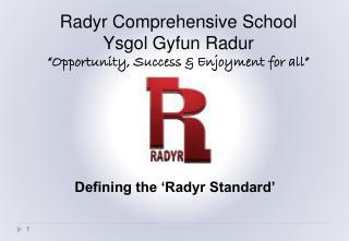 """Radyr Comprehensive School Ysgol Gyfun Radur """"Opportunity, Success & Enjoyment for all"""""""
