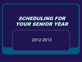 SCHEDULING FOR YOUR SENIOR YEAR