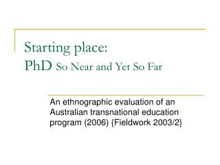 Starting place: PhD  So Near and Yet So Far