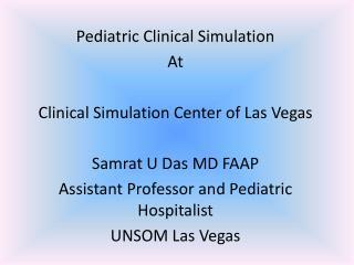 Pediatric Clinical Simulation At Clinical Simulation Center of Las Vegas Samrat U Das MD FAAP