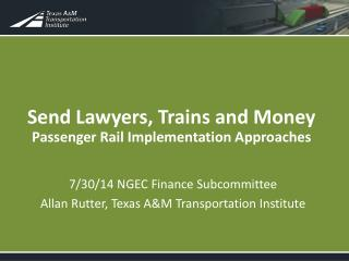 Send Lawyers, Trains and Money Passenger Rail Implementation Approaches
