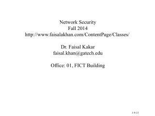 Network Security Fall 2014  faisalakhan / ContentPage /Classes /  Dr. Faisal  Kakar