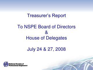 Treasurer's Report To NSPE Board of Directors & House of Delegates July 24 & 27, 2008
