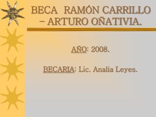BECA  RAMÓN CARRILLO – ARTURO OÑATIVIA.