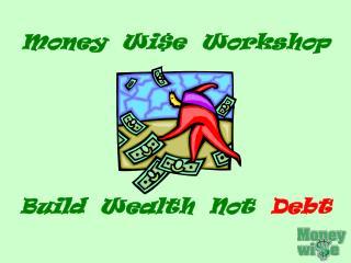 Money  Wi$e  Workshop