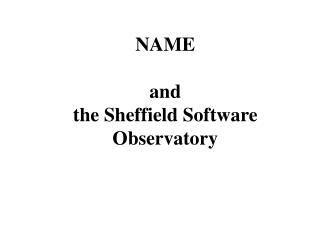 NAME and  the Sheffield Software Observatory