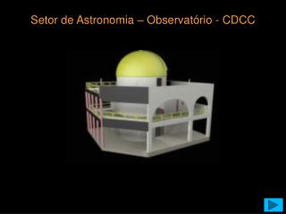 Setor de Astronomia – Observatório - CDCC