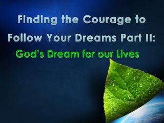 Finding t he Courage  t o Follow  Your  Dreams Part II: