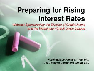 Preparing for Rising  Interest Rates Webcast Sponsored by the Division of Credit Unions  and the Washington Credit Union