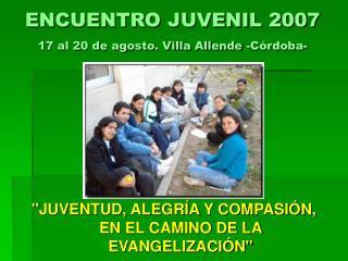 ENCUENTRO JUVENIL 2007 17 al 20 de agosto. Villa Allende -Córdoba-