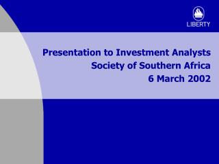Presentation to Investment Analysts Society of Southern Africa 6 March 2002