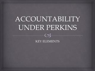 ACCOUNTABILITYUNDER PERKINS