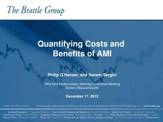 Quantifying Costs and  Benefits of AMI Philip Q Hanser, and Sanem Sergici