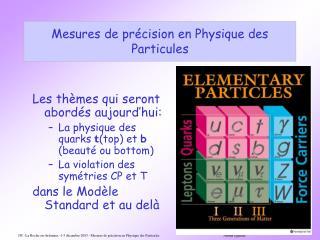 Mesures de précision en Physique des Particules