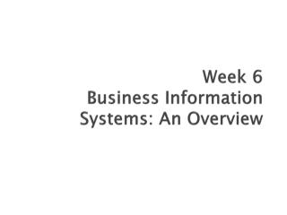Week 6 Business Information Systems: An Overview
