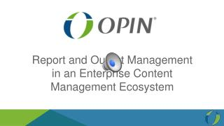 Report and Output Management in  an Enterprise Content Management Ecosystem
