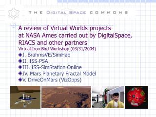 I. BrahmsVE/SimHab II. ISS-PSA III. ISS-SimStation Online IV. Mars Planetary Fractal Model