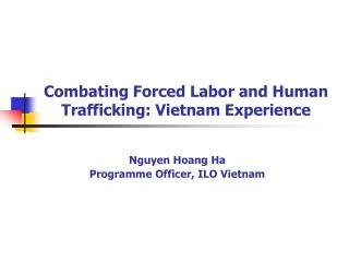 Combating Forced Labor and Human Trafficking: Vietnam Experience