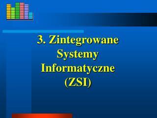 3. Zintegrowane Systemy  Informatyczne  (ZSI)