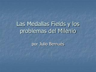 Las Medallas Fields y los problemas del Milenio