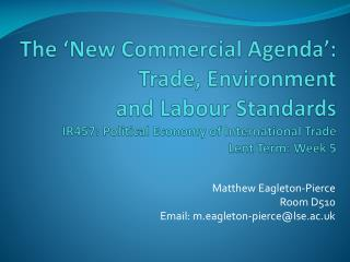 The  New Commercial Agenda : Trade, Environment  and Labour Standards IR457: Political Economy of International Trade Le