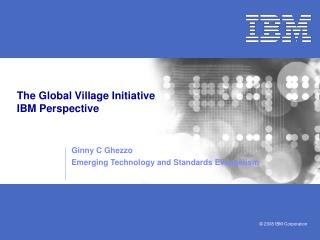 The Global Village Initiative  IBM Perspective