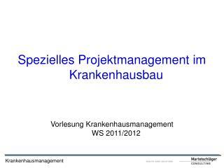 Spezielles Projektmanagement im Krankenhausbau Vorlesung Krankenhausmanagement WS 2011/2012