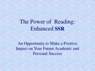 The Power of  Reading: Enhanced  SSR