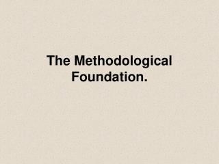 The Methodological Foundation.