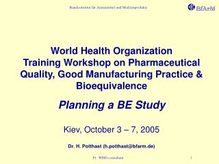 World Health Organization Training Workshop on Pharmaceutical Quality, Good Manufacturing Practice  Bioequivalence  Plan