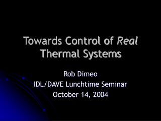 Towards Control of  Real  Thermal Systems