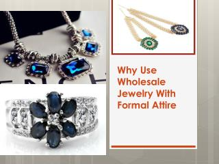 Why Use Wholesale Jewelry With Formal Attire
