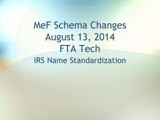 MeF Schema Changes August 13, 2014 FTA Tech