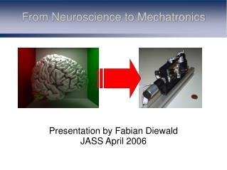 From Neuroscience to Mechatronics