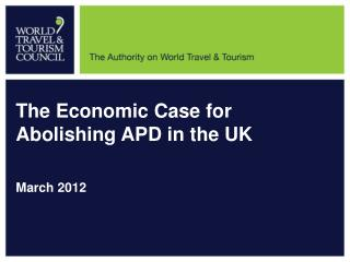 The Economic Case for Abolishing APD in the UK   March 2012