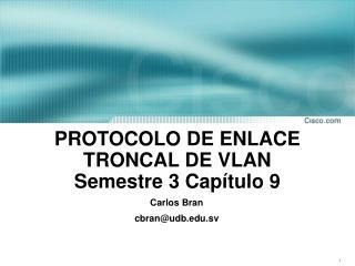 PROTOCOLO DE ENLACE TRONCAL DE VLAN  Semestre 3 Capítulo 9