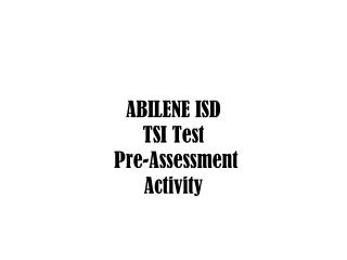 ABILENE ISD TSI Test  Pre-Assessment  Activity