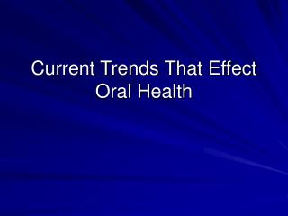Current Trends That Effect Oral Health
