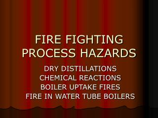 FIRE FIGHTING PROCESS HAZARDS