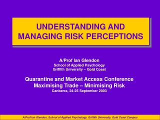 UNDERSTANDING AND  MANAGING RISK PERCEPTIONS