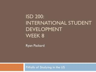 ISD 200: International Student Development Week  8