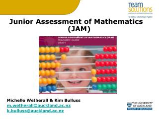 Junior Assessment of Mathematics (JAM) Michelle Wetherall & Kim Bulluss m.wetherall@auckland.ac.nz