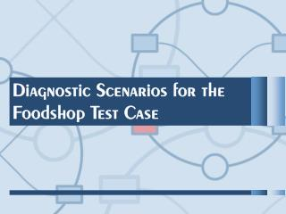 Diagnostic Scenarios for the Foodshop Test Case