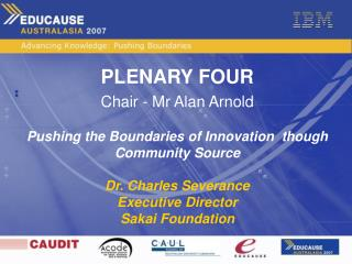 PLENARY FOUR Chair - Mr Alan Arnold Pushing the Boundaries of Innovation  though Community Source