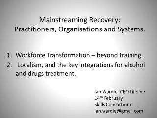Mainstreaming Recovery:  Practitioners, Organisations and Systems.