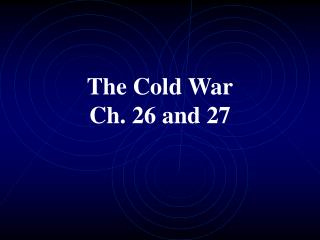 The Cold War Ch. 26 and 27