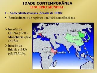1 – Antecedentes/causas (década de 1930): Fortalecimento de regimes totalitários nazifascistas.